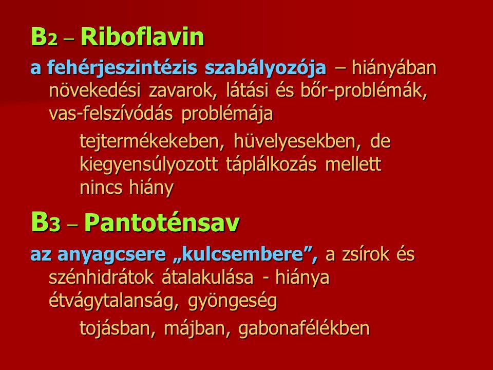 B 2 – Riboflavin a fehérjeszintézis szabályozója – hiányában növekedési zavarok, látási és bőr-problémák, vas-felszívódás problémája tejtermékekeben,