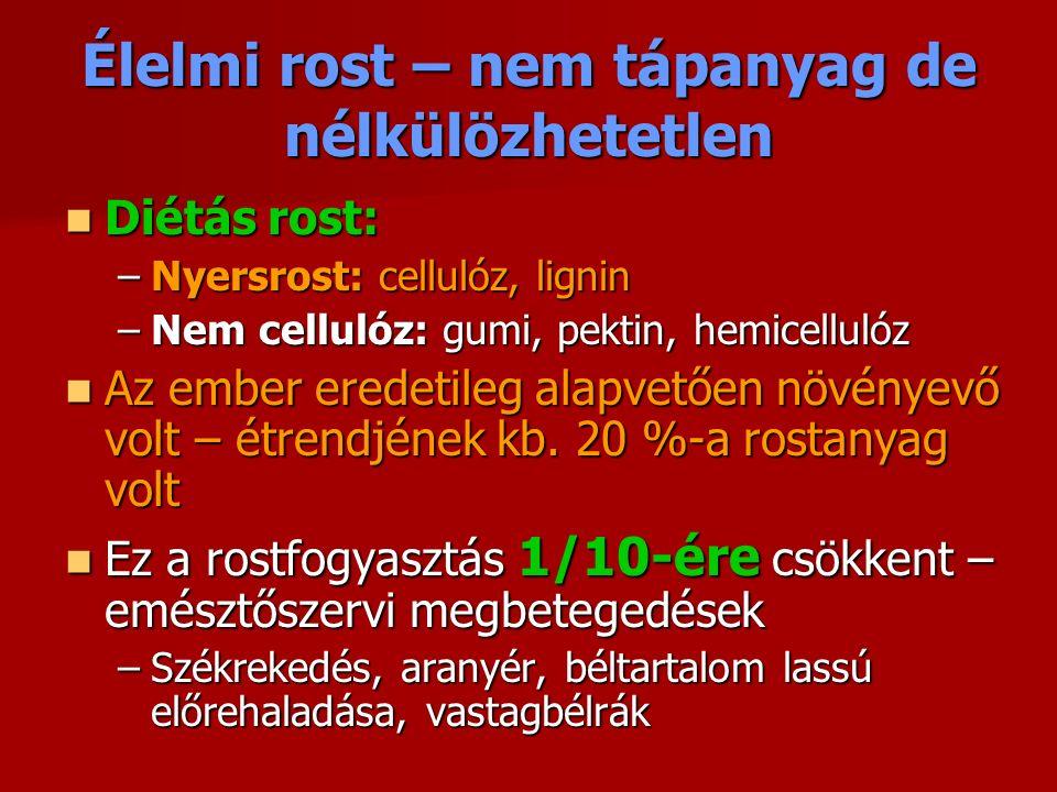 Élelmi rost – nem tápanyag de nélkülözhetetlen Diétás rost: Diétás rost: –Nyersrost: cellulóz, lignin –Nem cellulóz: gumi, pektin, hemicellulóz Az ember eredetileg alapvetően növényevő volt – étrendjének kb.