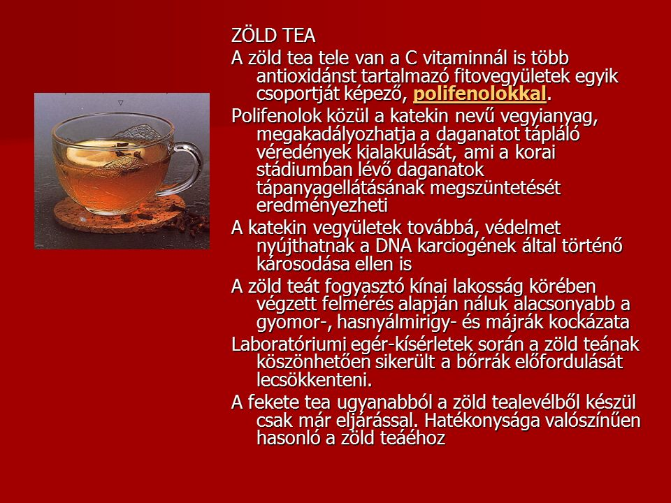 ZÖLD TEA A zöld tea tele van a C vitaminnál is több antioxidánst tartalmazó fitovegyületek egyik csoportját képező, polifenolokkal.