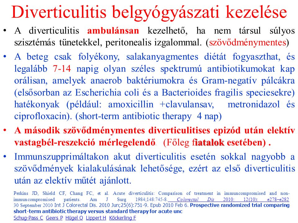 Diverticulitis belgyógyászati kezelése A diverticulitis ambulánsan kezelhető, ha nem társul súlyos szisztémás tünetekkel, peritonealis izgalommal.