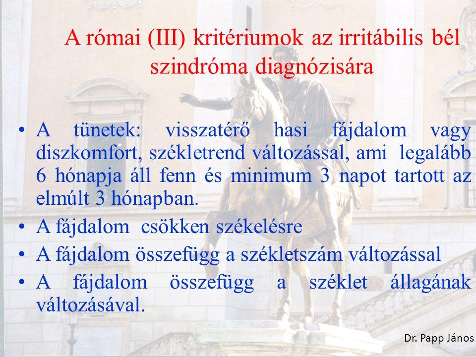 A római (III) kritériumok az irritábilis bél szindróma diagnózisára A tünetek: visszatérő hasi fájdalom vagy diszkomfort, székletrend változással, ami legalább 6 hónapja áll fenn és minimum 3 napot tartott az elmúlt 3 hónapban.
