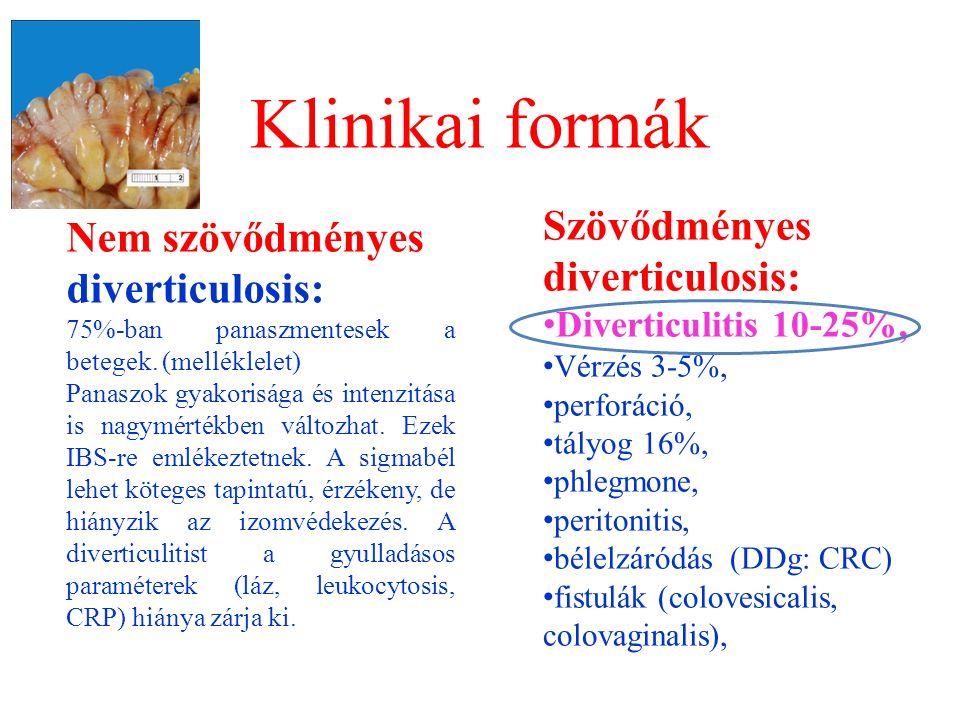 Szövődményes diverticulosis: Diverticulitis 10-25%, Vérzés 3-5%, perforáció, tályog 16%, phlegmone, peritonitis, bélelzáródás (DDg: CRC) fistulák (colovesicalis, colovaginalis), Klinikai formák Nem szövődményes diverticulosis: 75%-ban panaszmentesek a betegek.