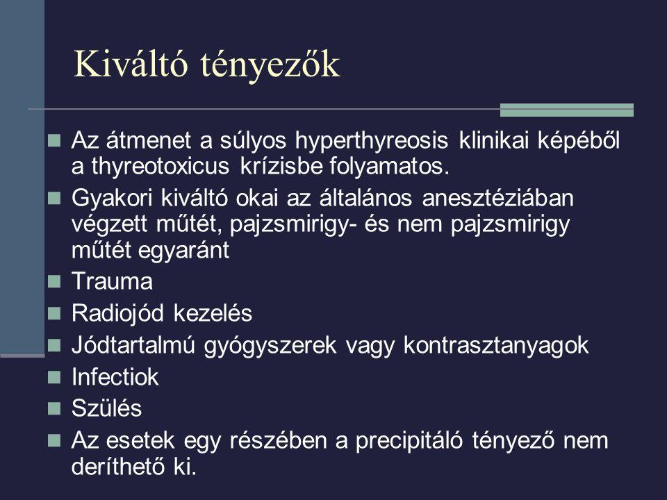 Kiváltó tényezők Az átmenet a súlyos hyperthyreosis klinikai képéből a thyreotoxicus krízisbe folyamatos. Gyakori kiváltó okai az általános anesztéziá