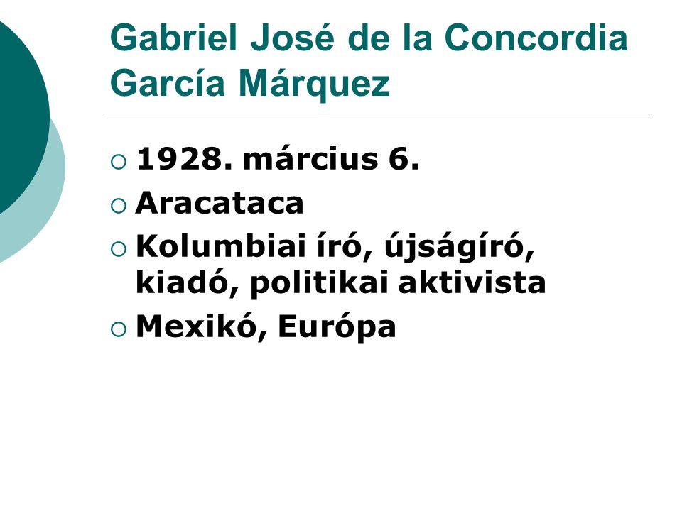 Gabriel José de la Concordia García Márquez  1928. március 6.  Aracataca  Kolumbiai író, újságíró, kiadó, politikai aktivista  Mexikó, Európa