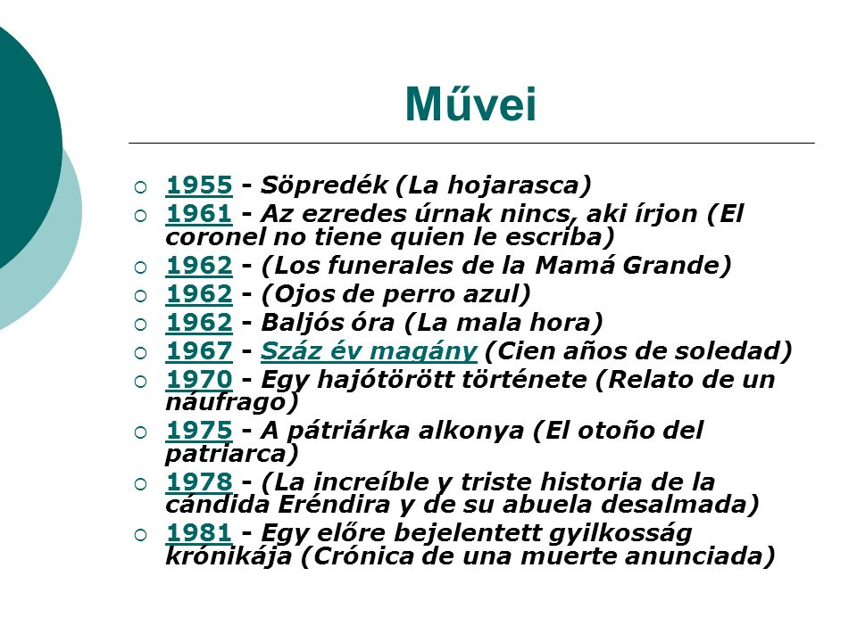 Művei  1955 - Söpredék (La hojarasca) 1955  1961 - Az ezredes úrnak nincs, aki írjon (El coronel no tiene quien le escriba) 1961  1962 - (Los funer