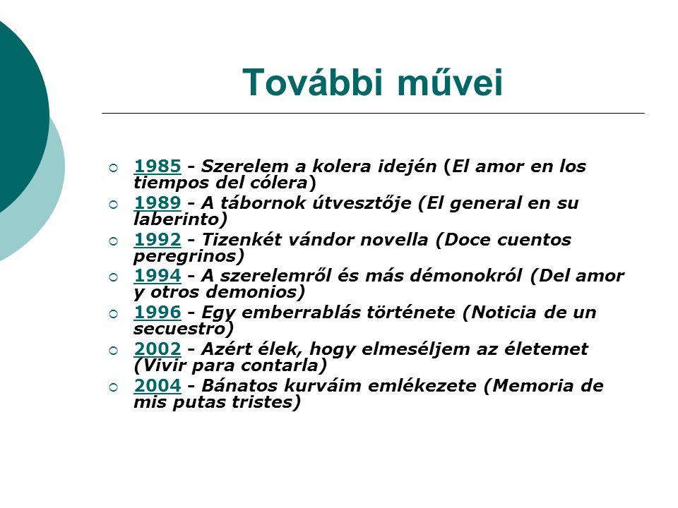 További művei  1985 - Szerelem a kolera idején (El amor en los tiempos del cólera) 1985  1989 - A tábornok útvesztője (El general en su laberinto) 1