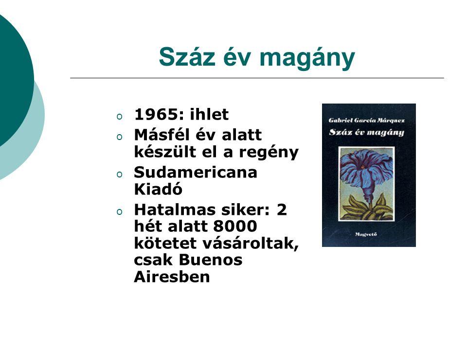 Száz év magány o 1965: ihlet o Másfél év alatt készült el a regény o Sudamericana Kiadó o Hatalmas siker: 2 hét alatt 8000 kötetet vásároltak, csak Bu