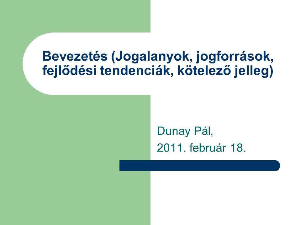 Bevezetés (Jogalanyok, jogforrások, fejlődési tendenciák, kötelező jelleg) Dunay Pál, 2011. február 18.