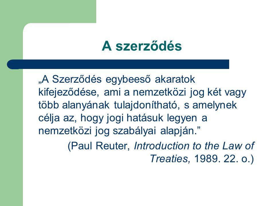 """A szerződés """"A Szerződés egybeeső akaratok kifejeződése, ami a nemzetközi jog két vagy több alanyának tulajdonítható, s amelynek célja az, hogy jogi h"""