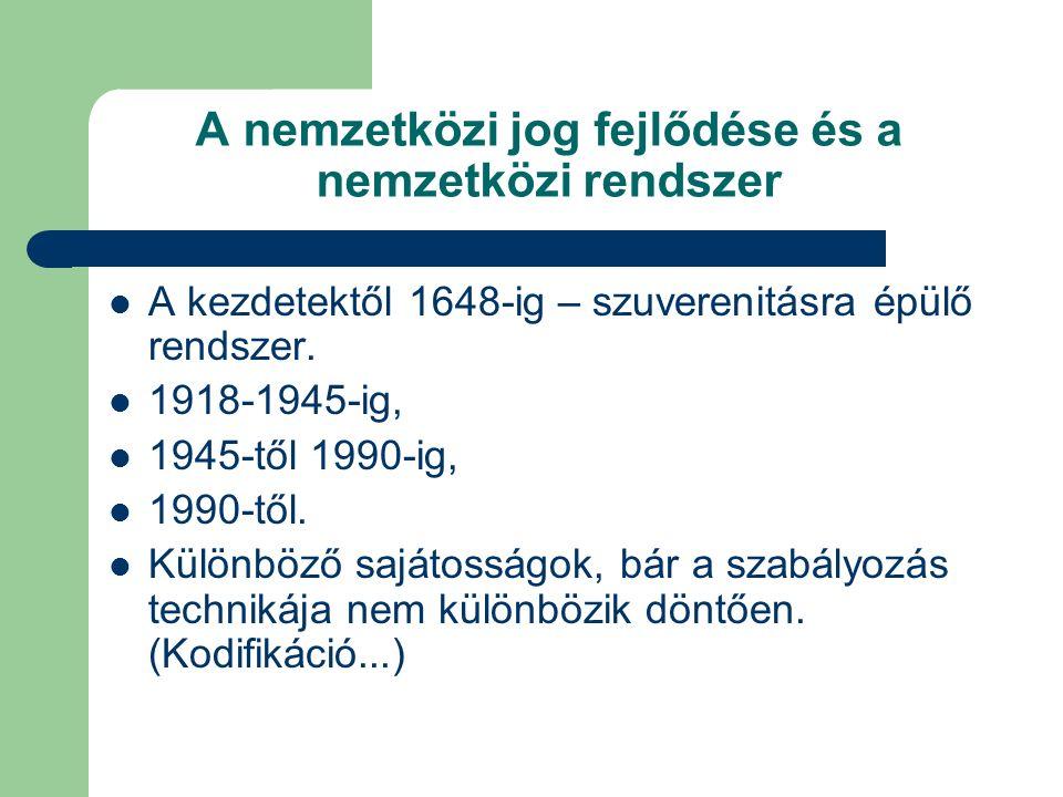 A nemzetközi jog fejlődése és a nemzetközi rendszer A kezdetektől 1648-ig – szuverenitásra épülő rendszer. 1918-1945-ig, 1945-től 1990-ig, 1990-től. K