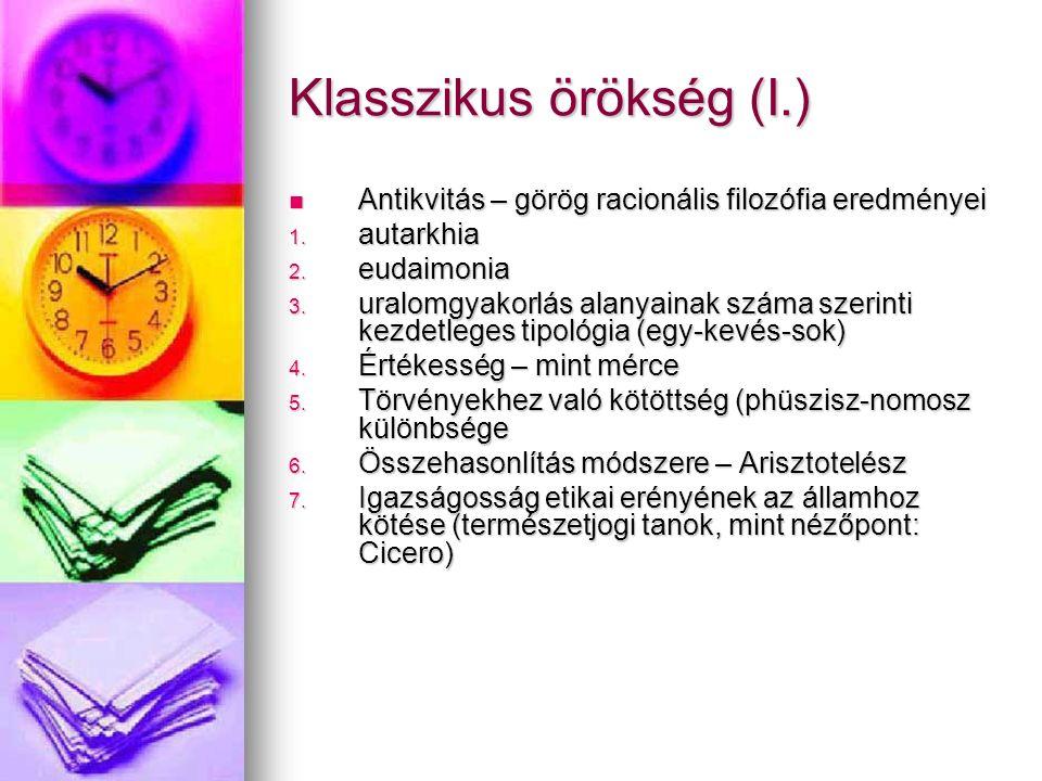 Klasszikus örökség (I.) Antikvitás – görög racionális filozófia eredményei Antikvitás – görög racionális filozófia eredményei 1. autarkhia 2. eudaimon