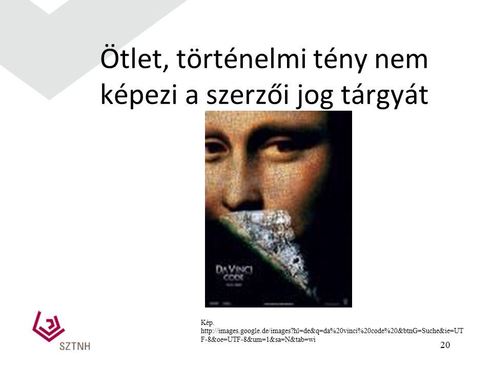 20 Ötlet, történelmi tény nem képezi a szerzői jog tárgyát Kép. http://images.google.de/images?hl=de&q=da%20vinci%20code%20&btnG=Suche&ie=UT F-8&oe=UT