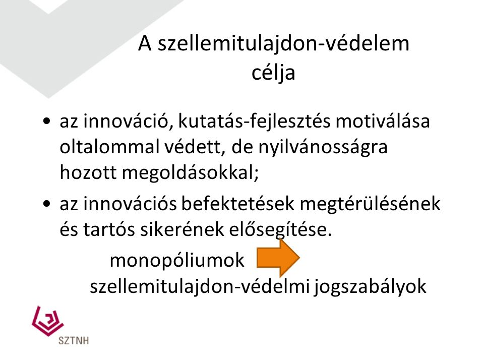 A szellemitulajdon-védelem célja az innováció, kutatás-fejlesztés motiválása oltalommal védett, de nyilvánosságra hozott megoldásokkal; az innovációs