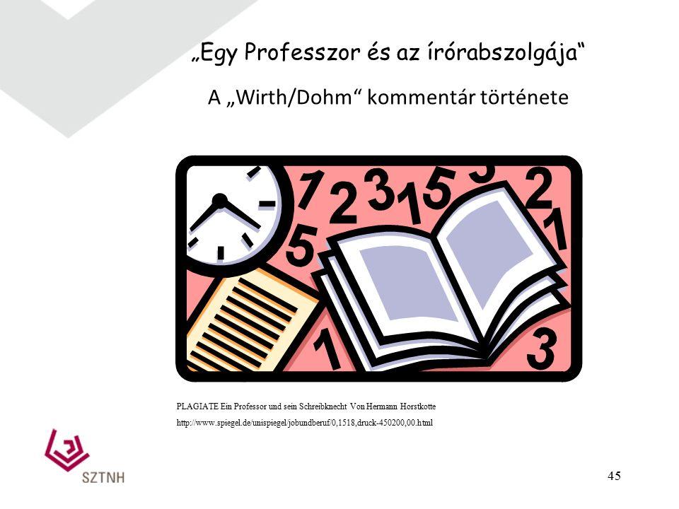 """45 """"Egy Professzor és az írórabszolgája A """"Wirth/Dohm kommentár története PLAGIATE Ein Professor und sein Schreibknecht Von Hermann Horstkotte http://www.spiegel.de/unispiegel/jobundberuf/0,1518,druck-450200,00.html"""