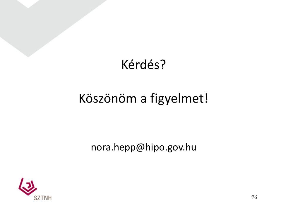 76 Kérdés Köszönöm a figyelmet! nora.hepp@hipo.gov.hu