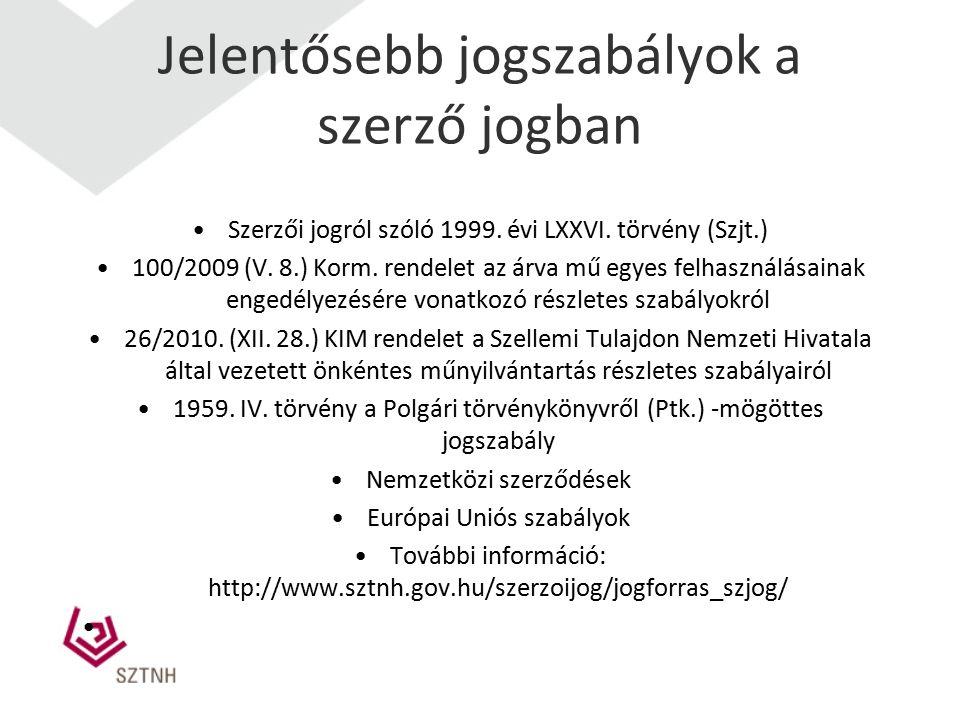 Jelentősebb jogszabályok a szerző jogban Szerzői jogról szóló 1999. évi LXXVI. törvény (Szjt.) 100/2009 (V. 8.) Korm. rendelet az árva mű egyes felhas