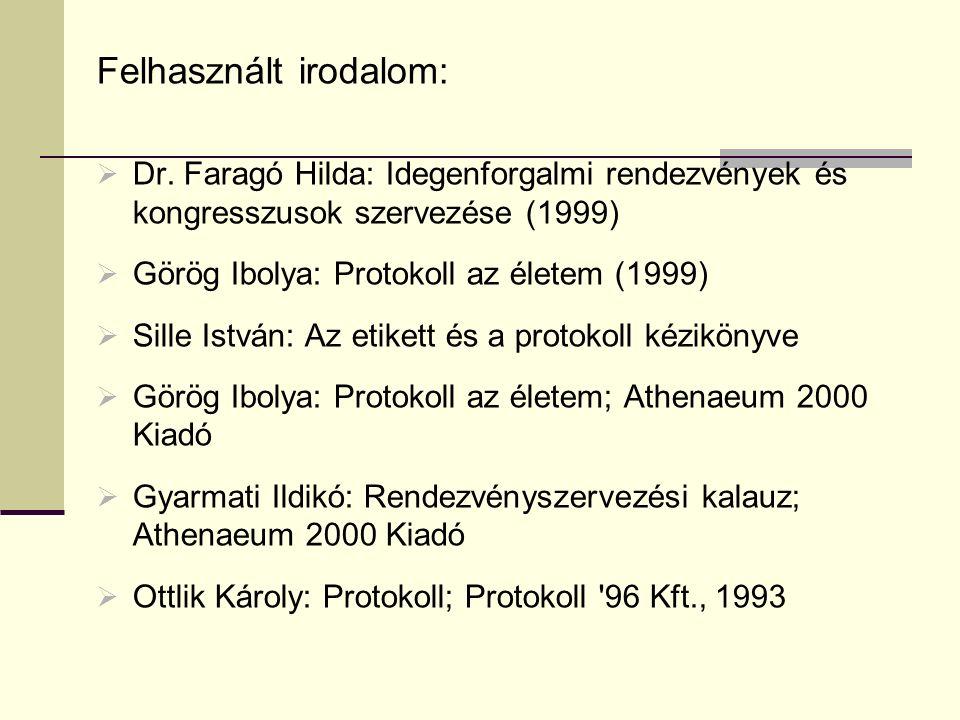 Felhasznált irodalom:  Dr. Faragó Hilda: Idegenforgalmi rendezvények és kongresszusok szervezése (1999)  Görög Ibolya: Protokoll az életem (1999) 