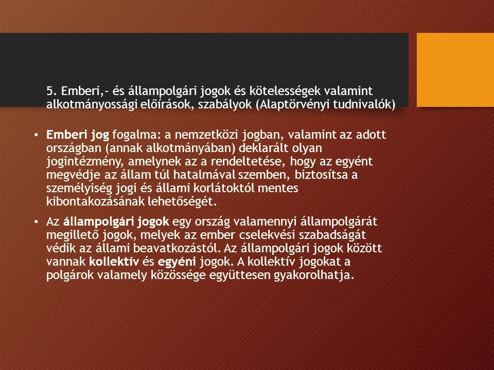 5. Emberi,- és állampolgári jogok és kötelességek valamint alkotmányossági előírások, szabályok (Alaptörvényi tudnivalók) Emberi jog fogalma: a nemzet