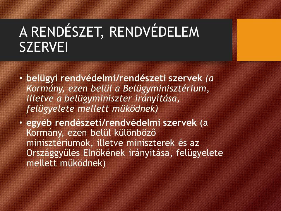 A RENDÉSZET, RENDVÉDELEM SZERVEI belügyi rendvédelmi/rendészeti szervek (a Kormány, ezen belül a Belügyminisztérium, illetve a belügyminiszter irányítása, felügyelete mellett működnek) egyéb rendészeti/rendvédelmi szervek (a Kormány, ezen belül különböző minisztériumok, illetve miniszterek és az Országgyűlés Elnökének irányítása, felügyelete mellett működnek)