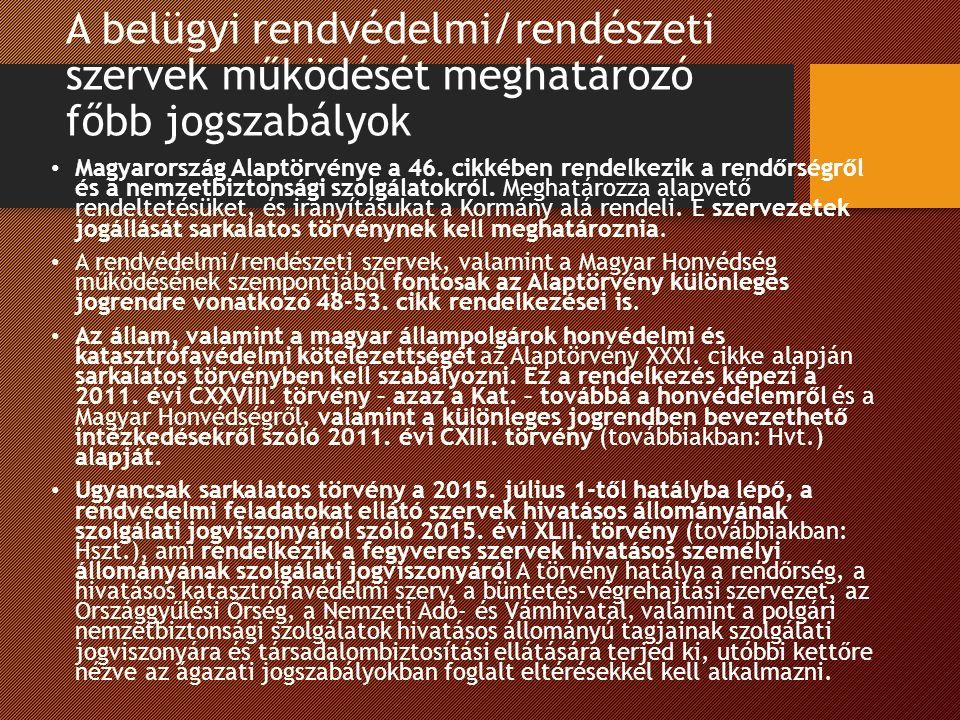 A belügyi rendvédelmi/rendészeti szervek működését meghatározó főbb jogszabályok Magyarország Alaptörvénye a 46.