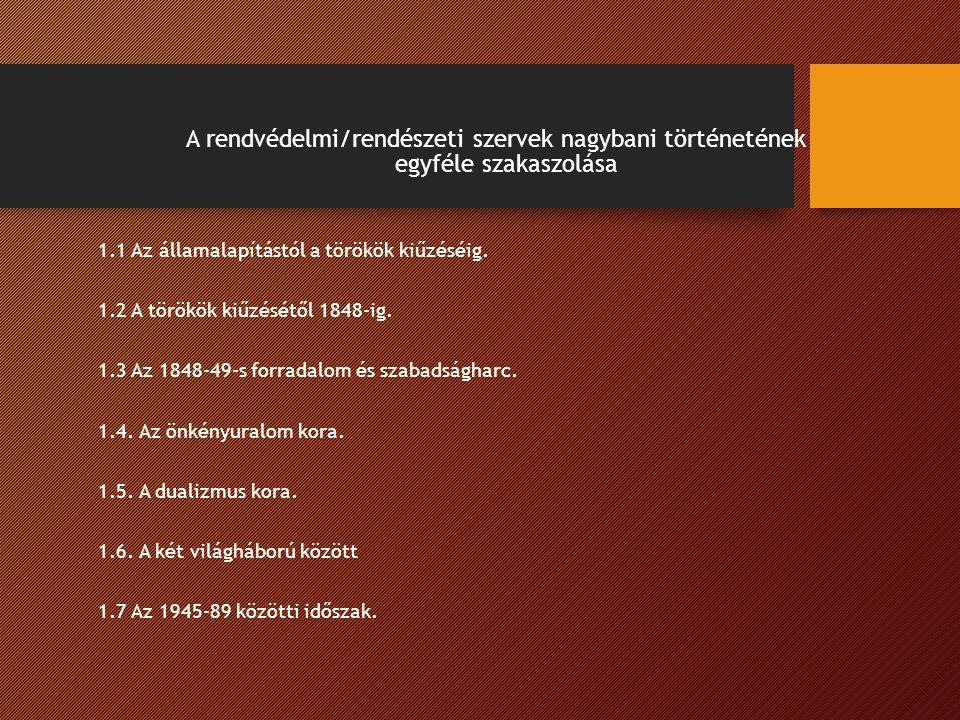 A rendvédelmi/rendészeti szervek nagybani történetének egyféle szakaszolása 1.1 Az államalapítástól a törökök kiűzéséig.