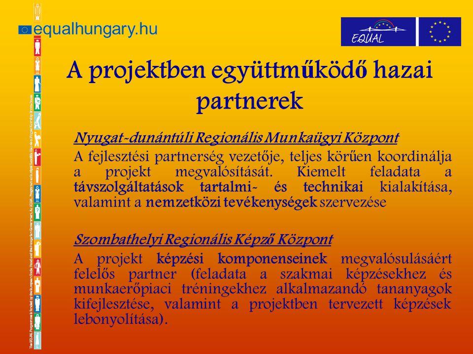 A projektben együttm ű köd ő hazai partnerek Nyugat-dunántúli Regionális Munkaügyi Központ A fejlesztési partnerség vezet ő je, teljes kör ű en koordinálja a projekt megvalósítását.