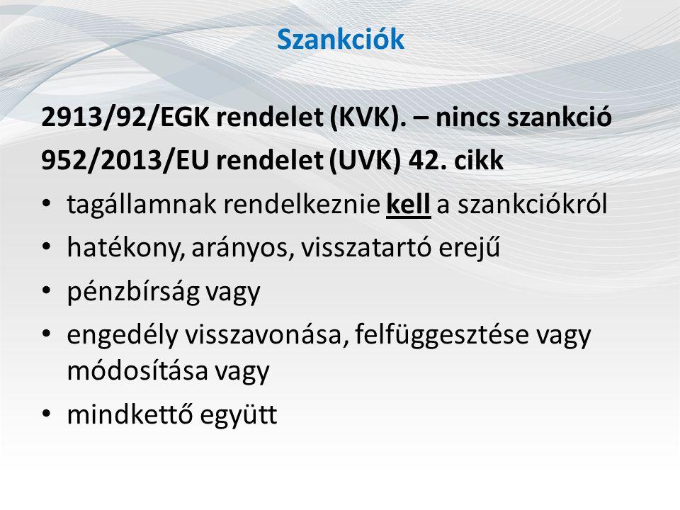 2913/92/EGK rendelet (KVK). – nincs szankció 952/2013/EU rendelet (UVK) 42. cikk tagállamnak rendelkeznie kell a szankciókról hatékony, arányos, vissz