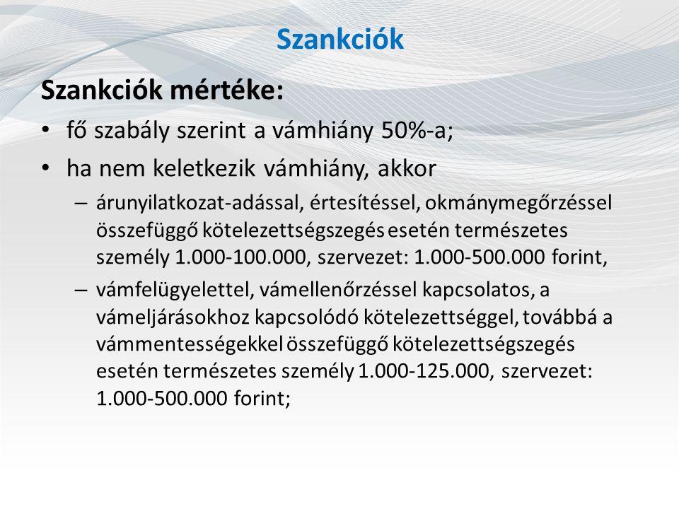 Szankciók Szankciók mértéke: fő szabály szerint a vámhiány 50%-a; ha nem keletkezik vámhiány, akkor – árunyilatkozat-adással, értesítéssel, okmánymegőrzéssel összefüggő kötelezettségszegés esetén természetes személy 1.000-100.000, szervezet: 1.000-500.000 forint, – vámfelügyelettel, vámellenőrzéssel kapcsolatos, a vámeljárásokhoz kapcsolódó kötelezettséggel, továbbá a vámmentességekkel összefüggő kötelezettségszegés esetén természetes személy 1.000-125.000, szervezet: 1.000-500.000 forint;