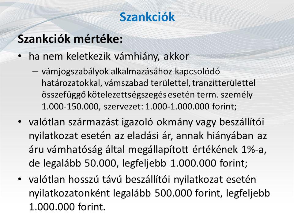 Szankciók Szankciók mértéke: ha nem keletkezik vámhiány, akkor – vámjogszabályok alkalmazásához kapcsolódó határozatokkal, vámszabad területtel, tranz