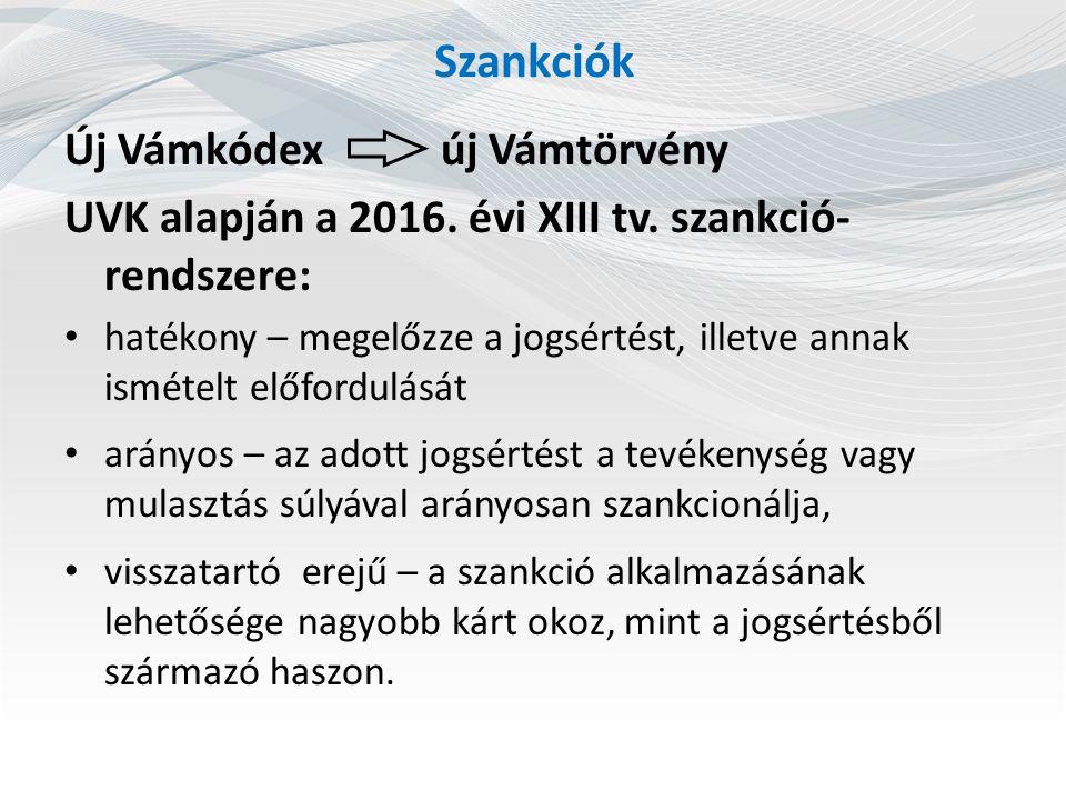 Szankciók Új Vámkódexúj Vámtörvény UVK alapján a 2016. évi XIII tv. szankció- rendszere: hatékony – megelőzze a jogsértést, illetve annak ismételt elő