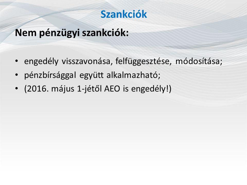 Szankciók Nem pénzügyi szankciók: engedély visszavonása, felfüggesztése, módosítása; pénzbírsággal együtt alkalmazható; (2016. május 1-jétől AEO is en
