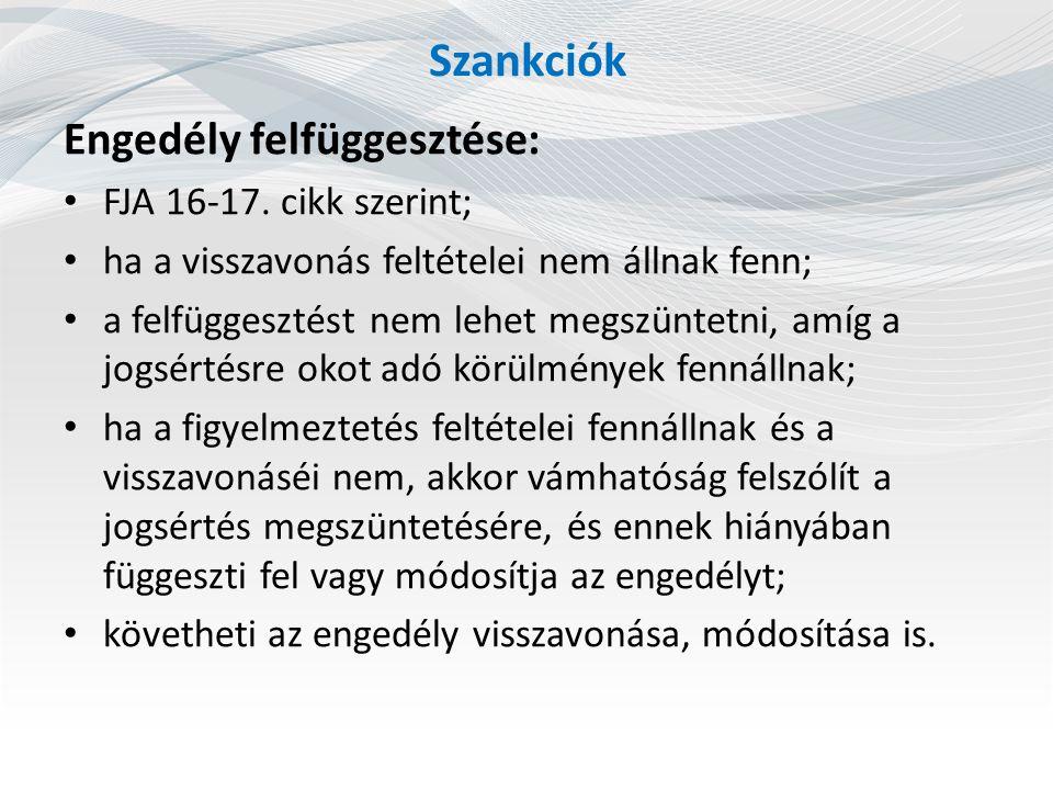 Szankciók Engedély felfüggesztése: FJA 16-17. cikk szerint; ha a visszavonás feltételei nem állnak fenn; a felfüggesztést nem lehet megszüntetni, amíg