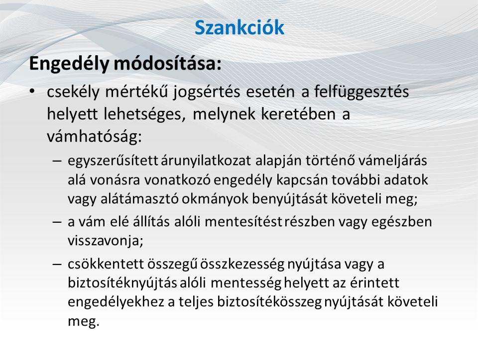 Szankciók Engedély módosítása: csekély mértékű jogsértés esetén a felfüggesztés helyett lehetséges, melynek keretében a vámhatóság: – egyszerűsített á