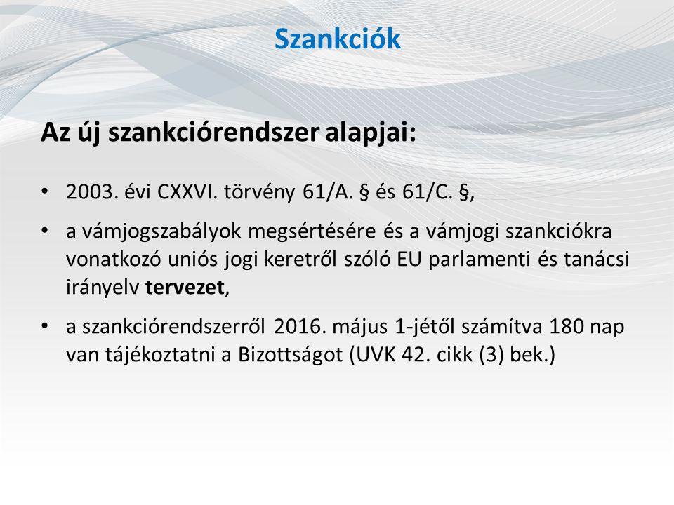 Szankciók Az új szankciórendszer alapjai: 2003. évi CXXVI. törvény 61/A. § és 61/C. §, a vámjogszabályok megsértésére és a vámjogi szankciókra vonatko