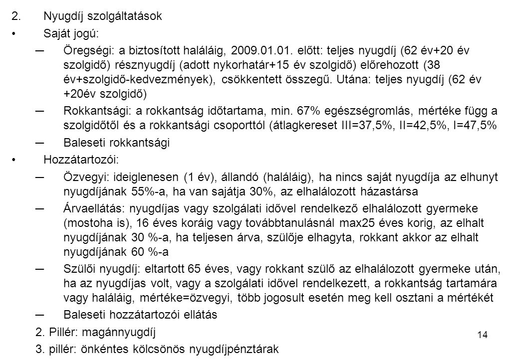 14 2.Nyugdíj szolgáltatások Saját jogú: ─Öregségi: a biztosított haláláig, 2009.01.01.