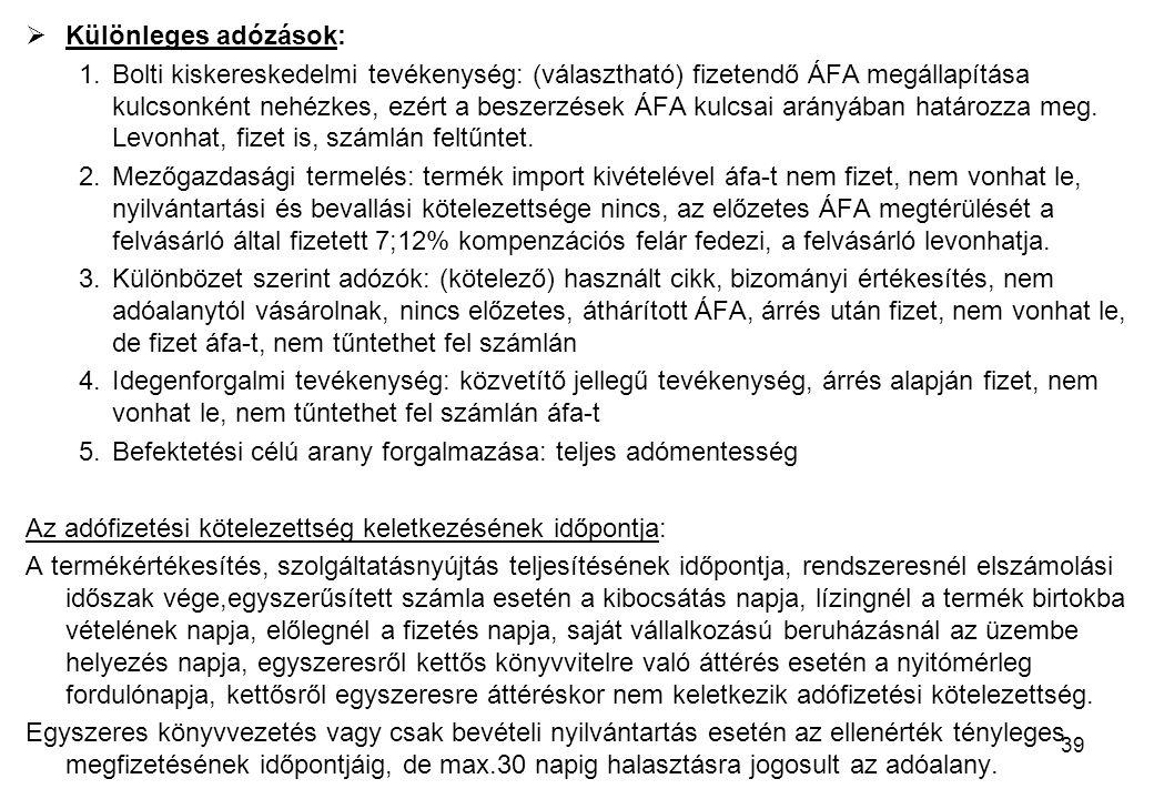39  Különleges adózások: 1.Bolti kiskereskedelmi tevékenység: (választható) fizetendő ÁFA megállapítása kulcsonként nehézkes, ezért a beszerzések ÁFA kulcsai arányában határozza meg.