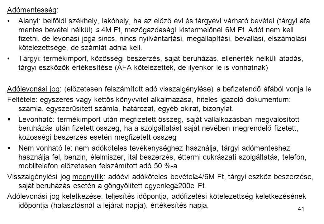 41 Adómentesség: Alanyi: belföldi székhely, lakóhely, ha az előző évi és tárgyévi várható bevétel (tárgyi áfa mentes bevétel nélkül) ≤ 4M Ft, mezőgazdasági kistermelőnél 6M Ft.