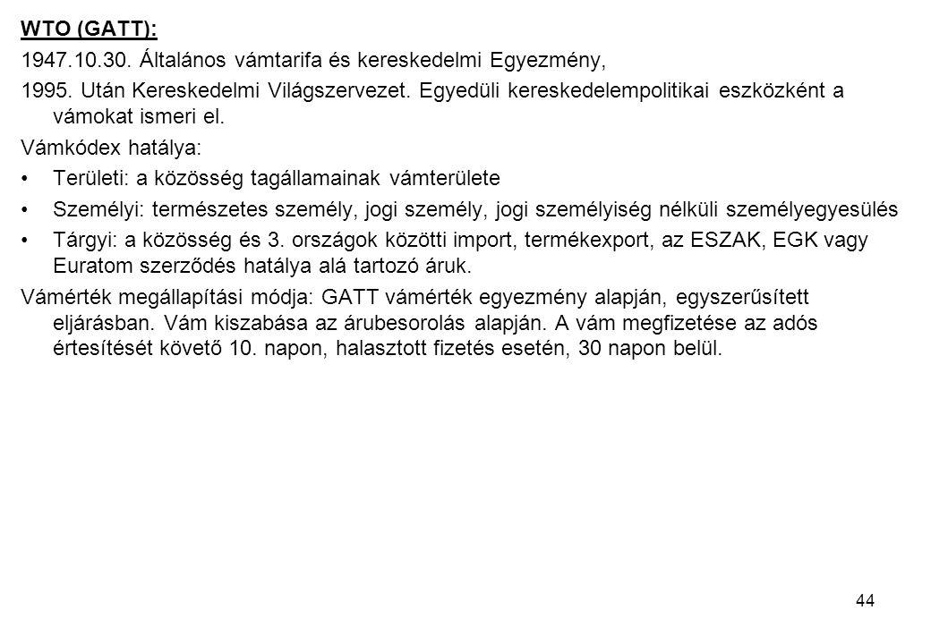 44 WTO (GATT): 1947.10.30. Általános vámtarifa és kereskedelmi Egyezmény, 1995. Után Kereskedelmi Világszervezet. Egyedüli kereskedelempolitikai eszkö