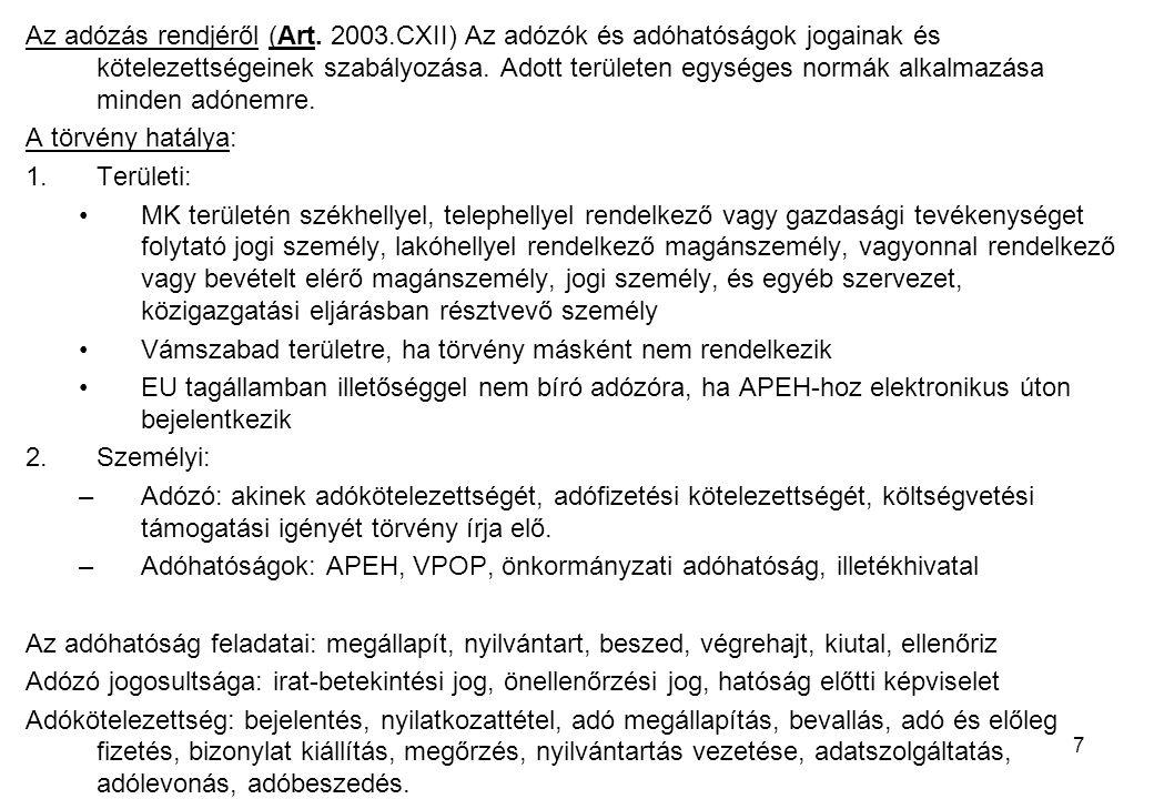 7 Az adózás rendjéről (Art. 2003.CXII) Az adózók és adóhatóságok jogainak és kötelezettségeinek szabályozása. Adott területen egységes normák alkalmaz