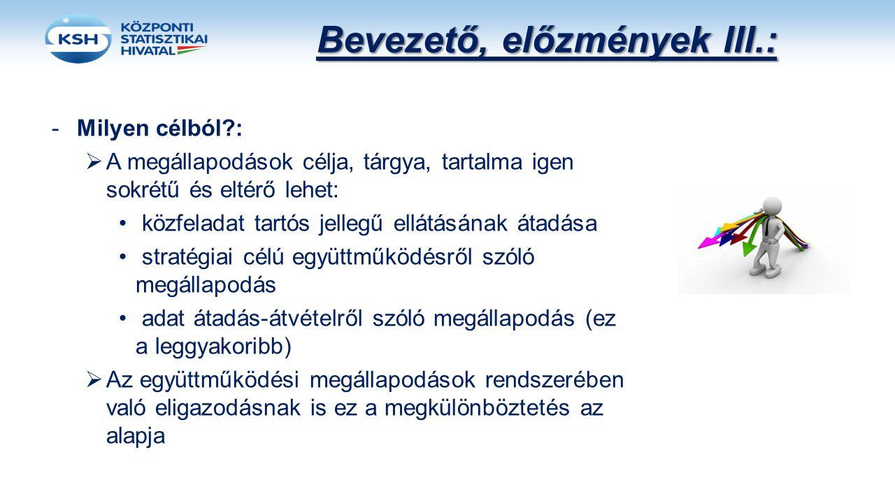 Bevezető, előzmények III.: -Milyen célból?:  A megállapodások célja, tárgya, tartalma igen sokrétű és eltérő lehet: közfeladat tartós jellegű ellátás