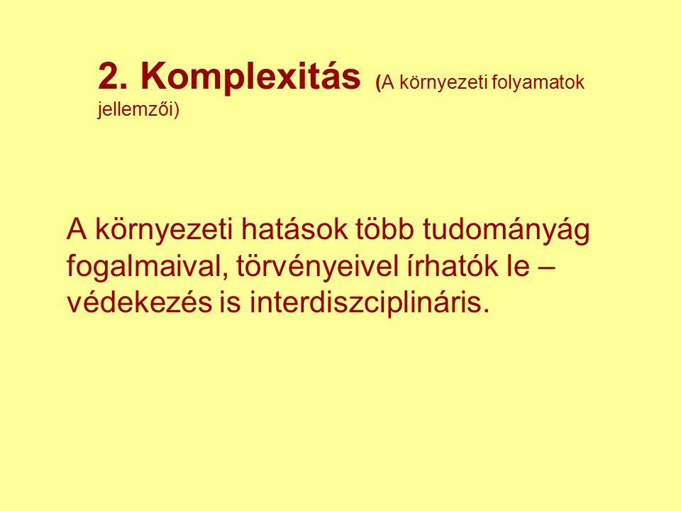 2. Komplexitás (A környezeti folyamatok jellemzői) A környezeti hatások több tudományág fogalmaival, törvényeivel írhatók le – védekezés is interdiszc