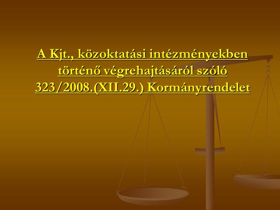 A Kjt., közoktatási intézményekben történő végrehajtásáról szóló 323/2008.(XII.29.) Kormányrendelet