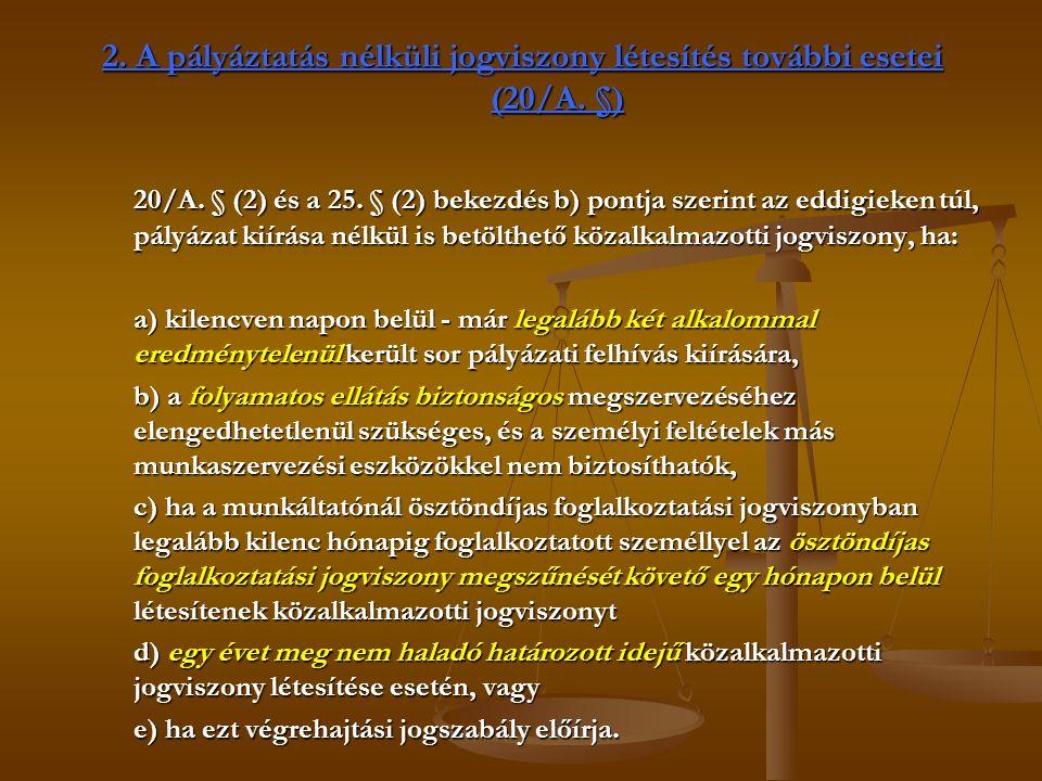 2. A pályáztatás nélküli jogviszony létesítés további esetei (20/A.