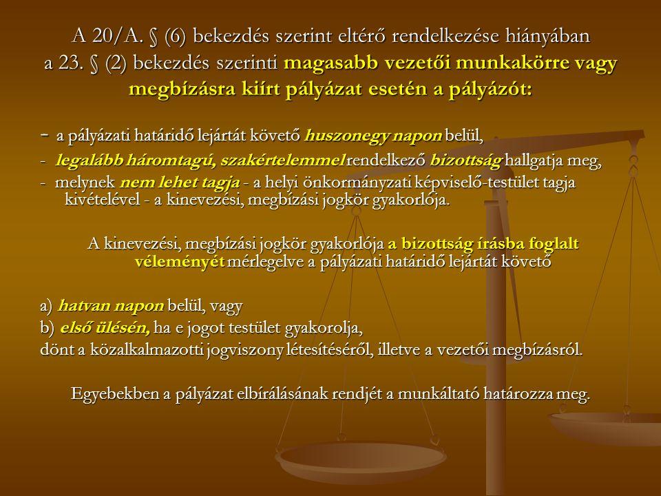 A 20/A. § (6) bekezdés szerint eltérő rendelkezése hiányában a 23.