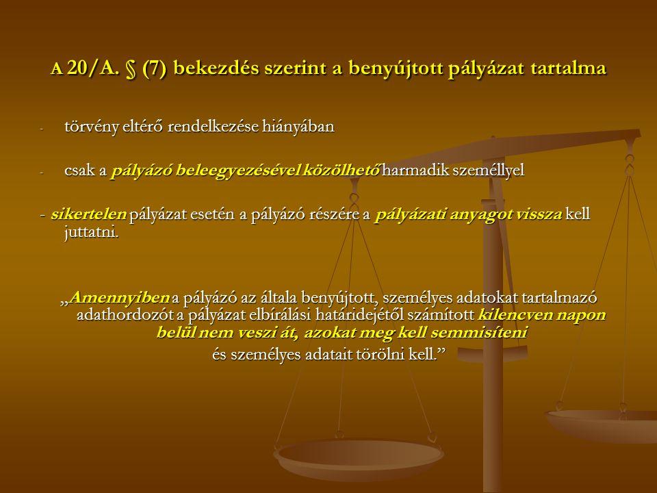 A 20/A. § (7) bekezdés szerint a benyújtott pályázat tartalma - törvény eltérő rendelkezése hiányában - csak a pályázó beleegyezésével közölhető harma