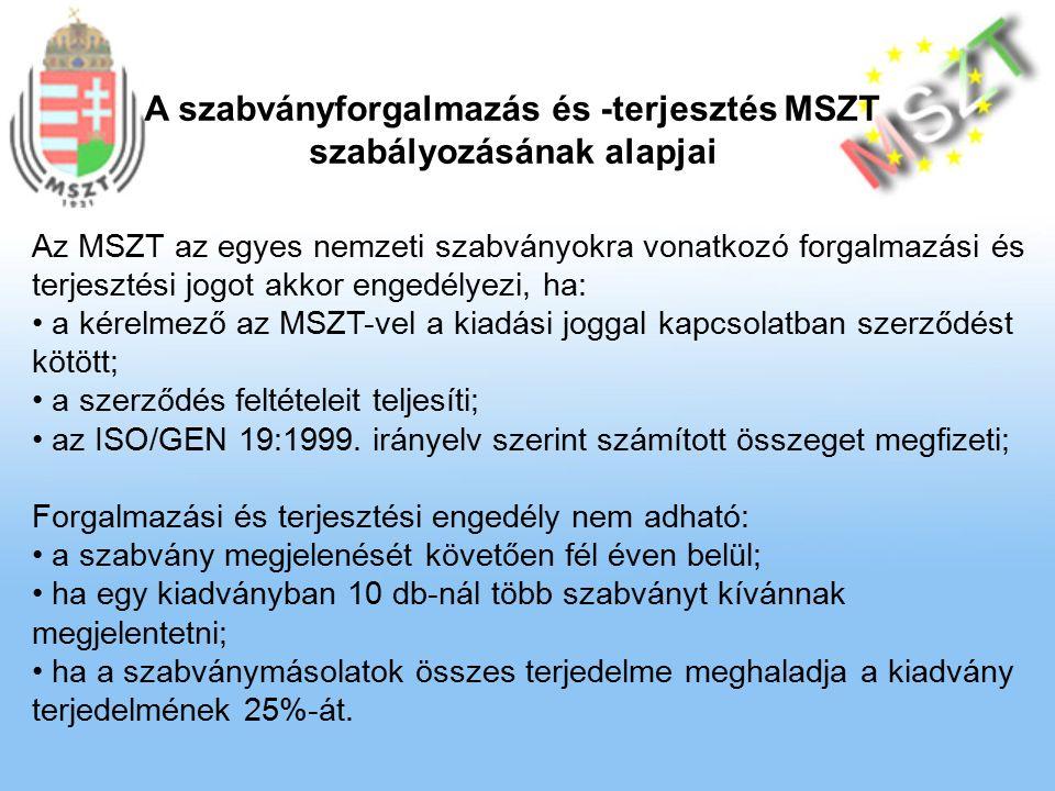 Az MSZT az egyes nemzeti szabványokra vonatkozó forgalmazási és terjesztési jogot akkor engedélyezi, ha: a kérelmező az MSZT-vel a kiadási joggal kapcsolatban szerződést kötött; a szerződés feltételeit teljesíti; az ISO/GEN 19:1999.