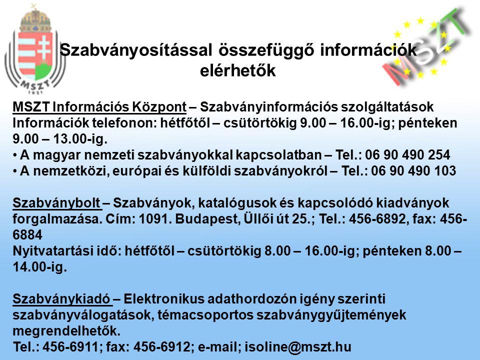 MSZT Információs Központ – Szabványinformációs szolgáltatások Információk telefonon: hétfőtől – csütörtökig 9.00 – 16.00-ig; pénteken 9.00 – 13.00-ig.