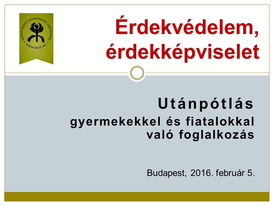 Utánpótlás gyermekekkel és fiatalokkal való foglalkozás Érdekvédelem, érdekképviselet Budapest, 2016.