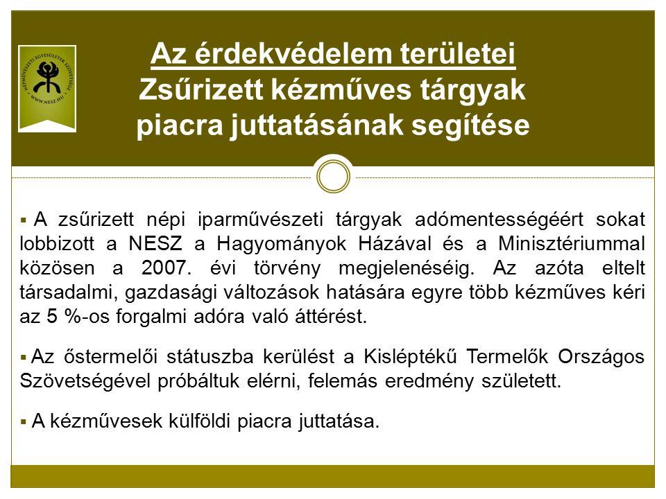  A zsűrizett népi iparművészeti tárgyak adómentességéért sokat lobbizott a NESZ a Hagyományok Házával és a Minisztériummal közösen a 2007.