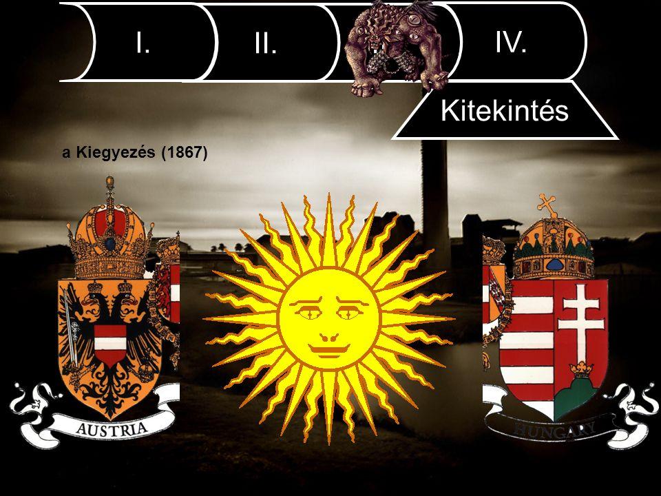 III.II. I. IV. Kitekintés a Kiegyezés (1867)